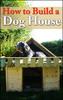 Thumbnail How To Build A Dog House - PLR